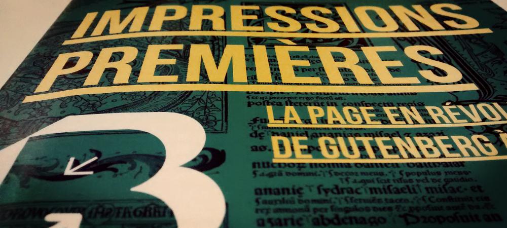 Impressions premières exposition Bibliothèque municipale de Lyon Partdieu manuscrits bible Gutenberg
